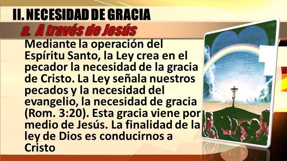 Mediante la operación del Espíritu Santo, la Ley crea en el pecador la necesidad de la gracia de Cristo. La Ley señala nuestros pecados y la necesidad