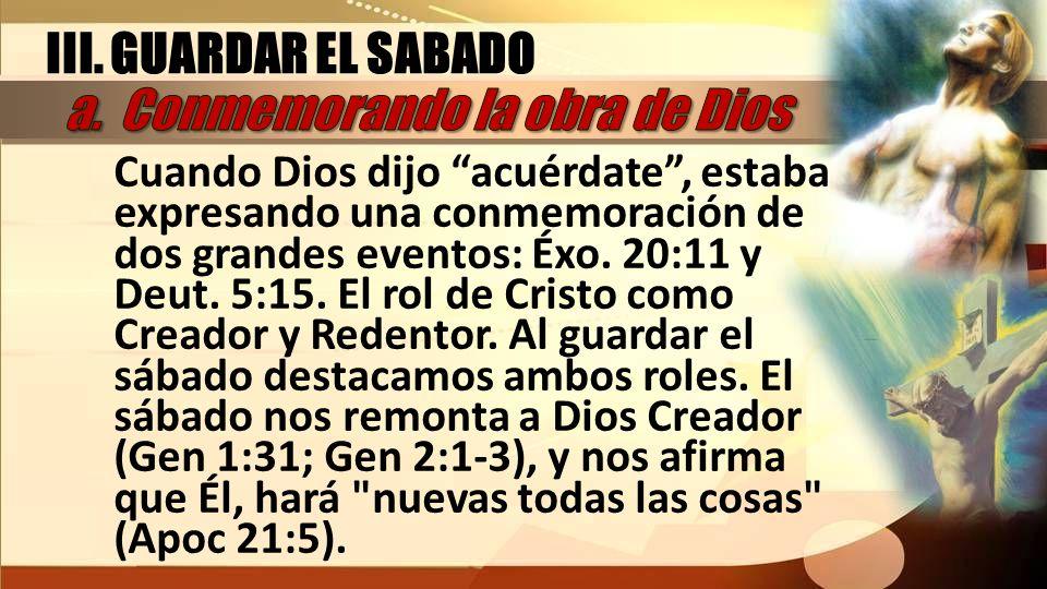 Cuando Dios dijo acuérdate, estaba expresando una conmemoración de dos grandes eventos: Éxo. 20:11 y Deut. 5:15. El rol de Cristo como Creador y Reden