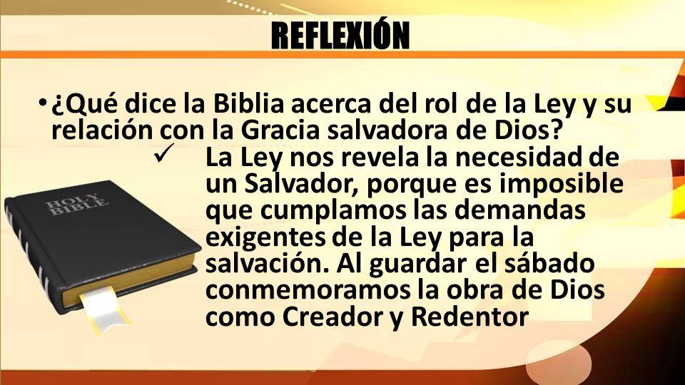 REFLEXIÓN ¿Qué dice la Biblia acerca del rol de la Ley y su relación con la Gracia salvadora de Dios? La Ley nos revela la necesidad de un Salvador, p