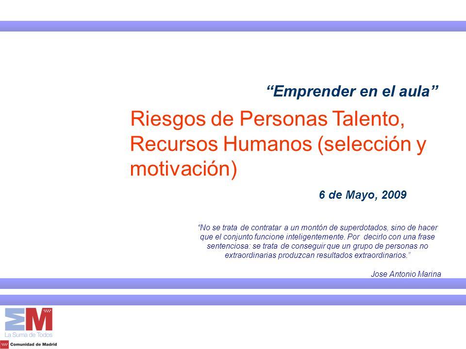 Emprender en el aula 6 de Mayo, 2009 Riesgos de Personas Talento, Recursos Humanos (selección y motivación) No se trata de contratar a un montón de su