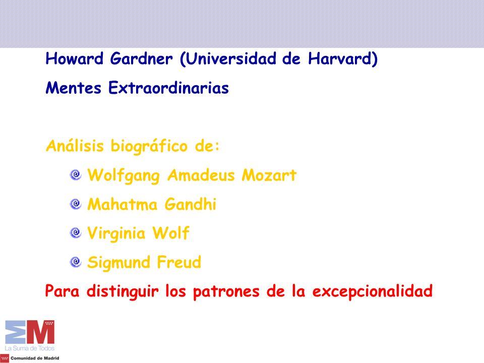 Howard Gardner (Universidad de Harvard) Mentes Extraordinarias Análisis biográfico de: Wolfgang Amadeus Mozart Mahatma Gandhi Virginia Wolf Sigmund Fr