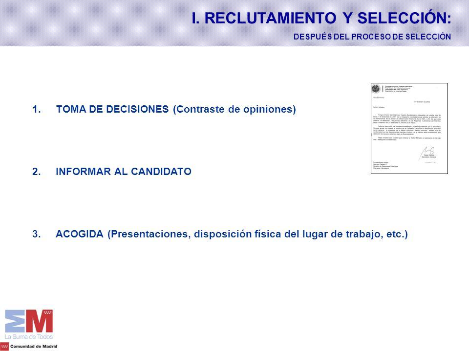 I. RECLUTAMIENTO Y SELECCIÓN: DESPUÉS DEL PROCESO DE SELECCIÓN 1. 1.TOMA DE DECISIONES (Contraste de opiniones) 2. 2.INFORMAR AL CANDIDATO 3. 3.ACOGID