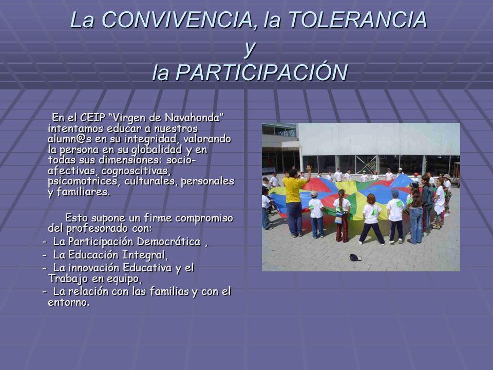 La CONVIVENCIA, la TOLERANCIA y la PARTICIPACIÓN La CONVIVENCIA, la TOLERANCIA y la PARTICIPACIÓN En el CEIP Virgen de Navahonda intentamos educar a n