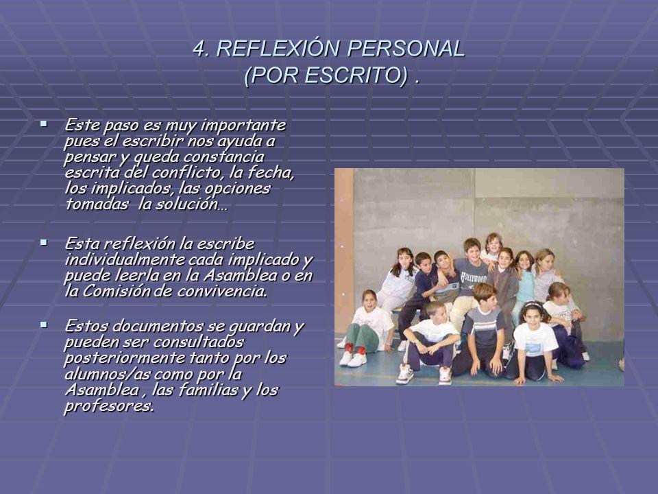 4. REFLEXIÓN PERSONAL (POR ESCRITO). Este paso es muy importante pues el escribir nos ayuda a pensar y queda constancia escrita del conflicto, la fech