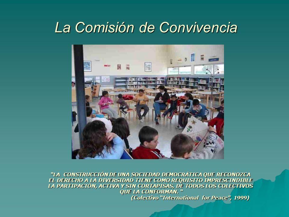 La Comisión de Convivencia La Comisión de Convivencia LA CONSTRUCCIÓN DE UNA SOCIEDAD DEMOCRÁTICA QUE RECONOZCA EL DERECHO A LA DIVERSIDAD TIENE COMO