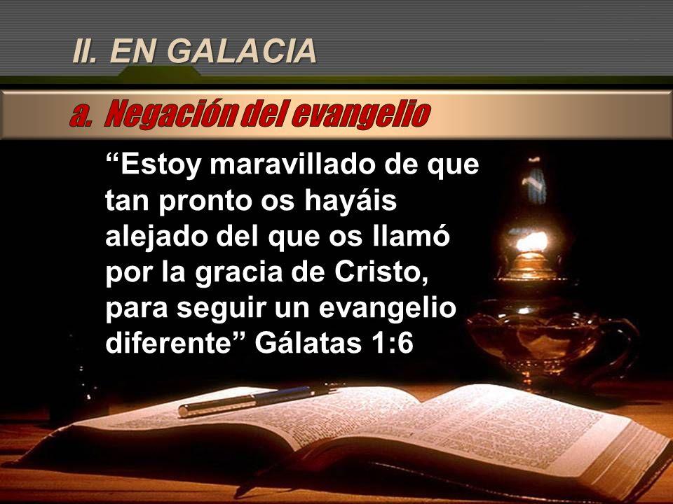 II. EN GALACIA Estoy maravillado de que tan pronto os hayáis alejado del que os llamó por la gracia de Cristo, para seguir un evangelio diferente Gála