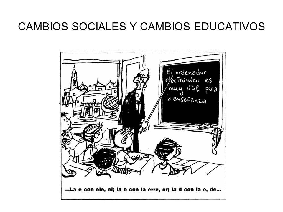 CAMBIOS SOCIALES Y CAMBIOS EDUCATIVOS
