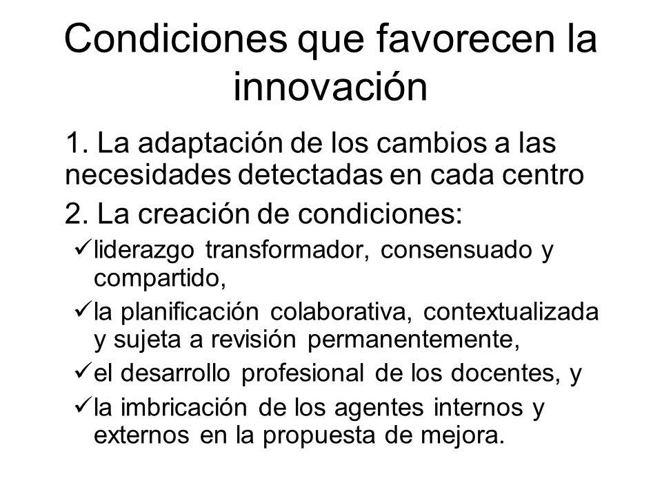 Condiciones que favorecen la innovación 1. La adaptación de los cambios a las necesidades detectadas en cada centro 2. La creación de condiciones: lid