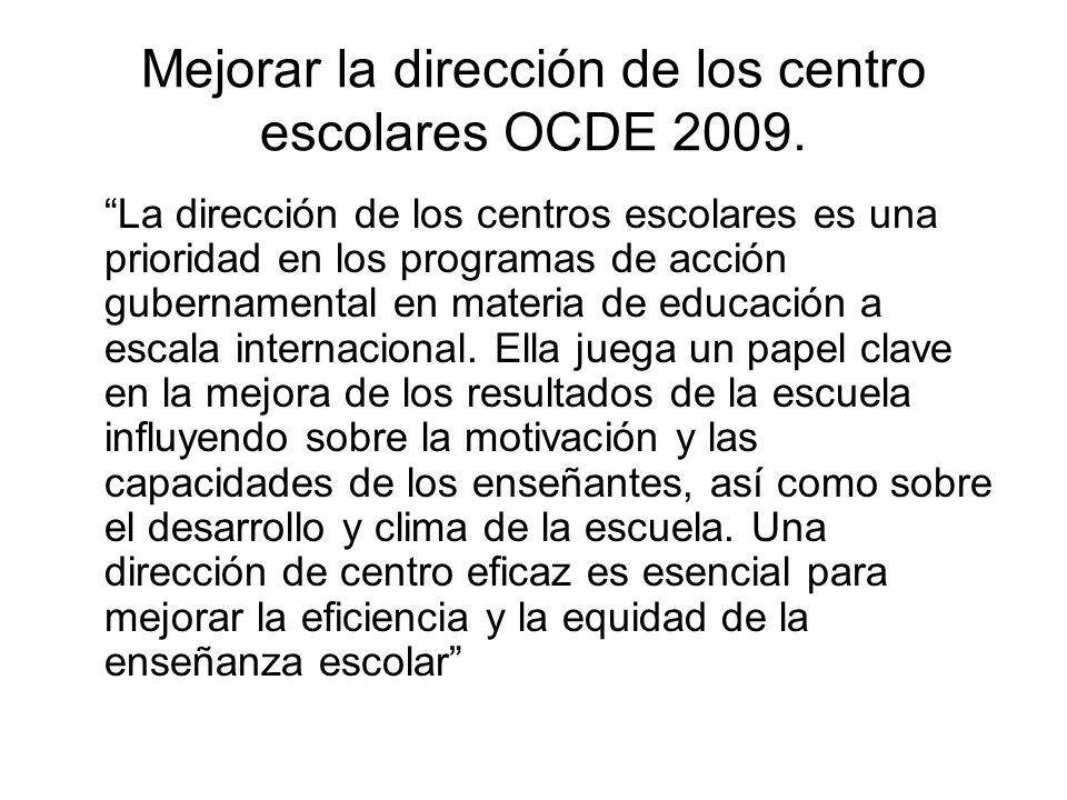 Mejorar la dirección de los centro escolares OCDE 2009. La dirección de los centros escolares es una prioridad en los programas de acción gubernamenta