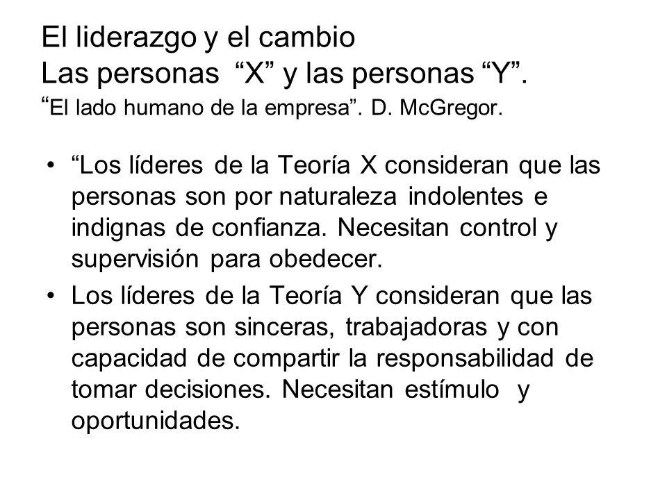 El liderazgo y el cambio Las personas X y las personas Y. El lado humano de la empresa. D. McGregor. Los líderes de la Teoría X consideran que las per