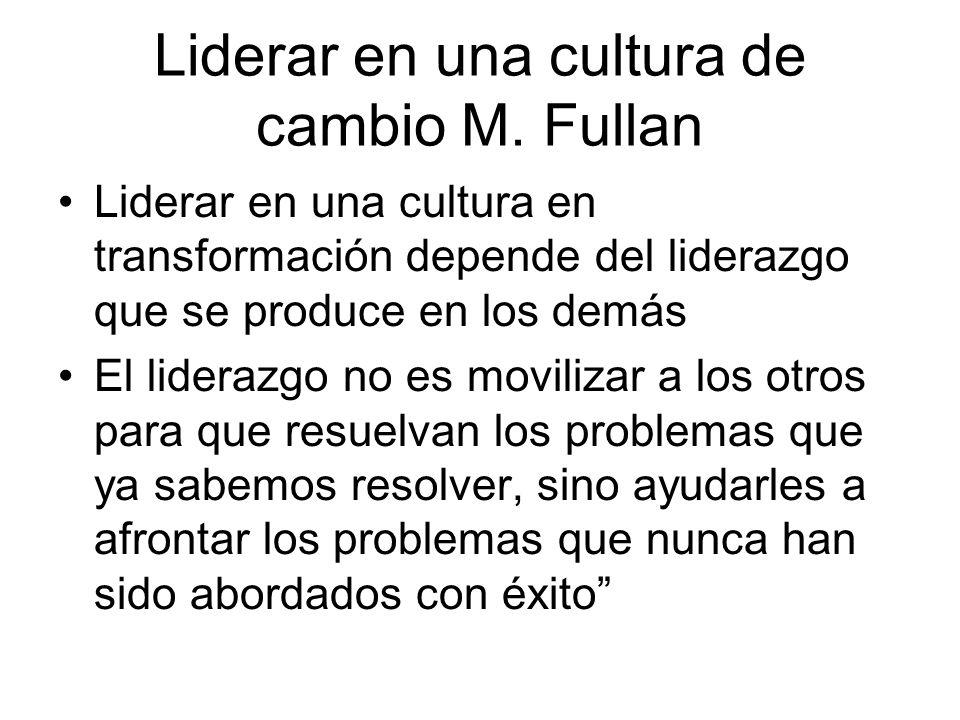 Liderar en una cultura de cambio M. Fullan Liderar en una cultura en transformación depende del liderazgo que se produce en los demás El liderazgo no