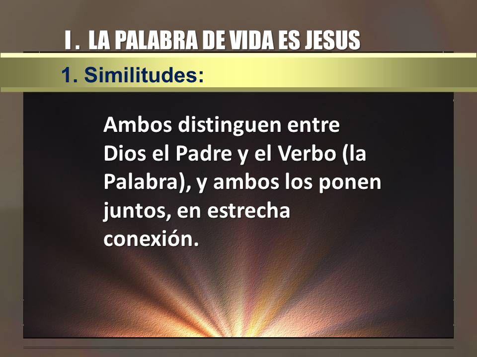I. LA PALABRA DE VIDA ES JESUS Ambos distinguen entre Dios el Padre y el Verbo (la Palabra), y ambos los ponen juntos, en estrecha conexión. 1. Simili