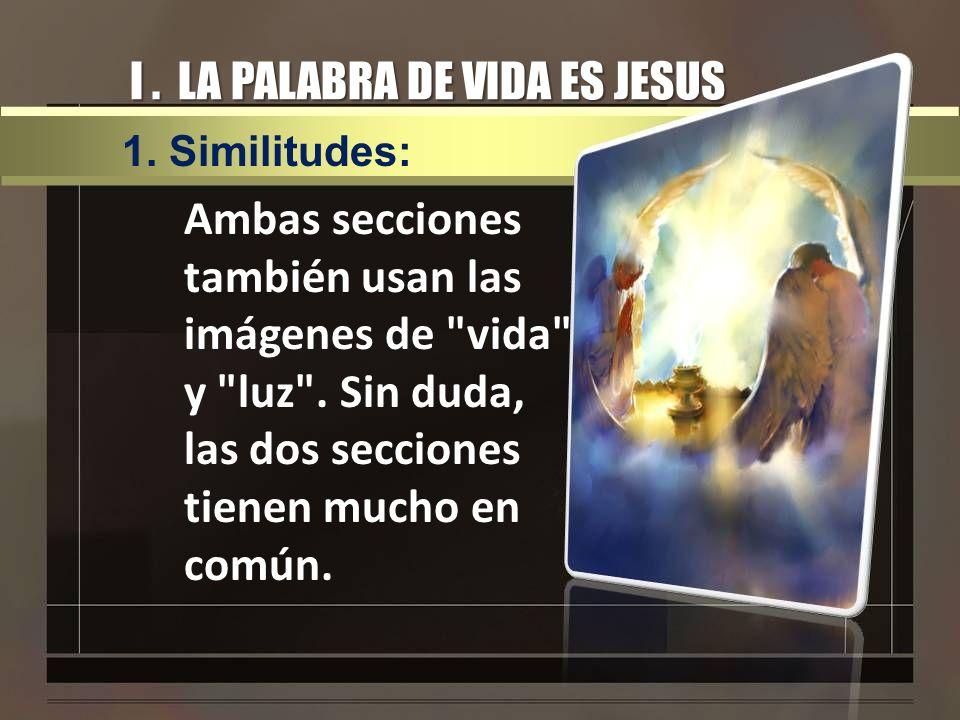 I. LA PALABRA DE VIDA ES JESUS Ambas secciones también usan las imágenes de