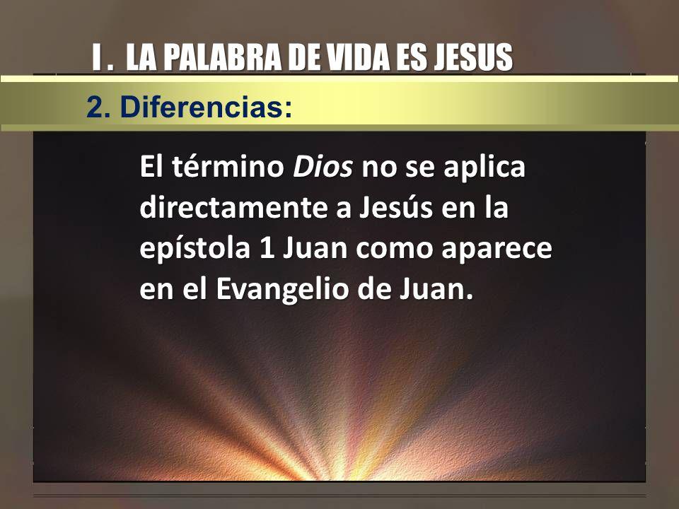 I. LA PALABRA DE VIDA ES JESUS El término Dios no se aplica directamente a Jesús en la epístola 1 Juan como aparece en el Evangelio de Juan. 2. Difere