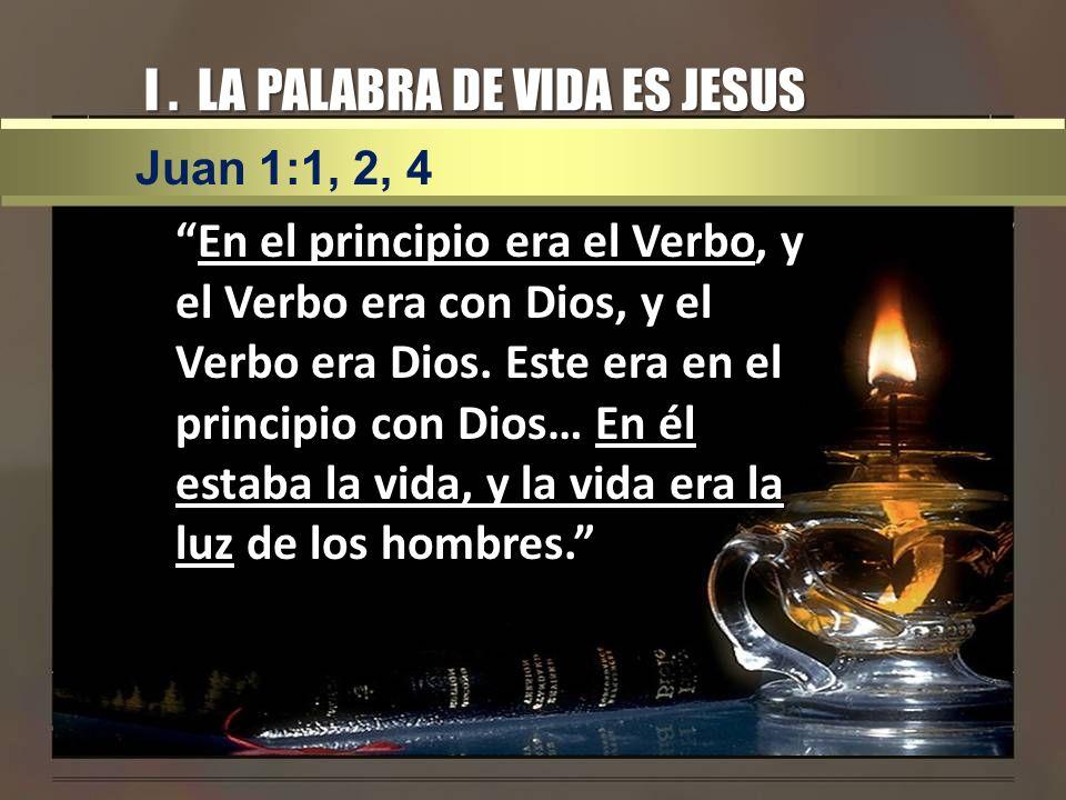 I. LA PALABRA DE VIDA ES JESUS En el principio era el Verbo, y el Verbo era con Dios, y el Verbo era Dios. Este era en el principio con Dios… En él es