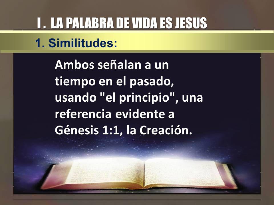 I. LA PALABRA DE VIDA ES JESUS Ambos señalan a un tiempo en el pasado, usando