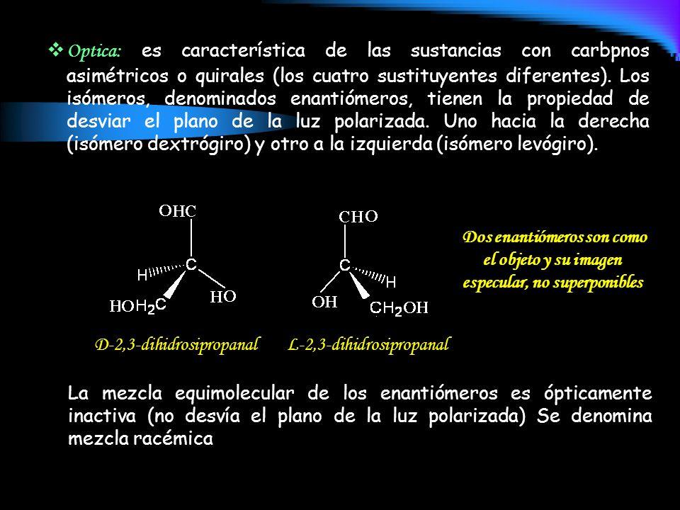 Optica: es característica de las sustancias con carbpnos asimétricos o quirales (los cuatro sustituyentes diferentes). Los isómeros, denominados enant