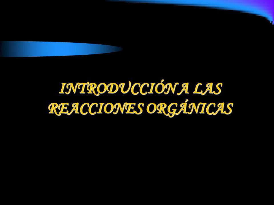 INTRODUCCIÓN A LAS REACCIONES ORGÁNICAS