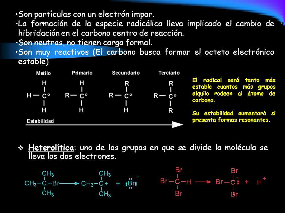 Son partículas con un electrón impar. La formación de la especie radicálica lleva implicado el cambio de hibridación en el carbono centro de reacción.