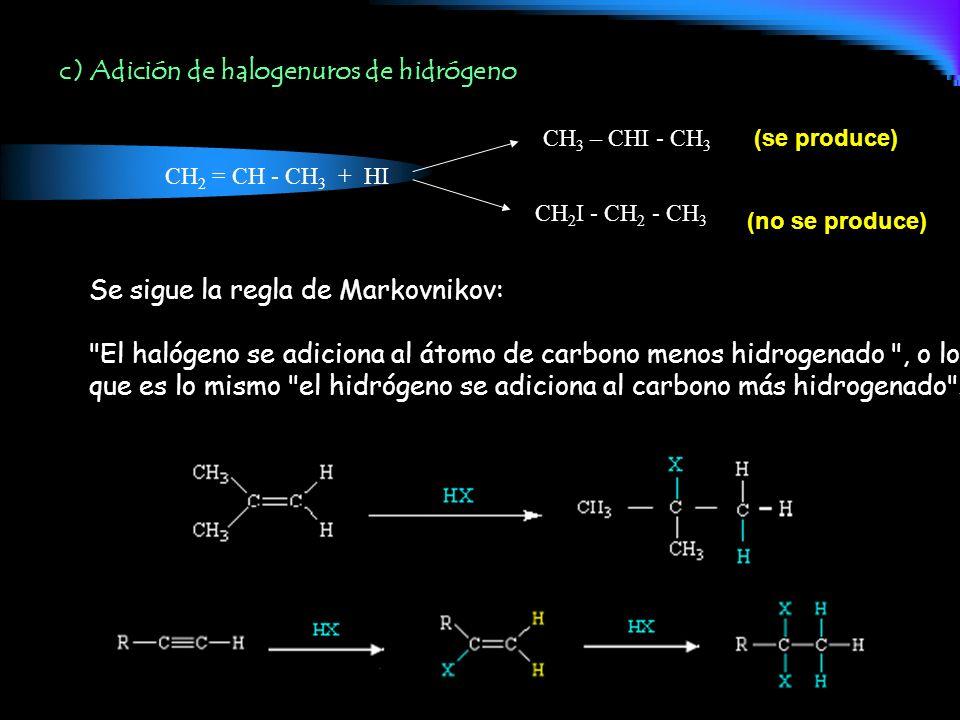 c) Adición de halogenuros de hidrógeno CH 2 = CH - CH 3 + HI Se sigue la regla de Markovnikov: