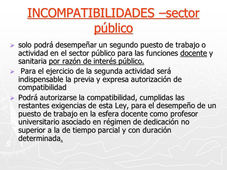INCOMPATIBILIDADES –sector público solo podrá desempeñar un segundo puesto de trabajo o actividad en el sector público para las funciones docente y sa