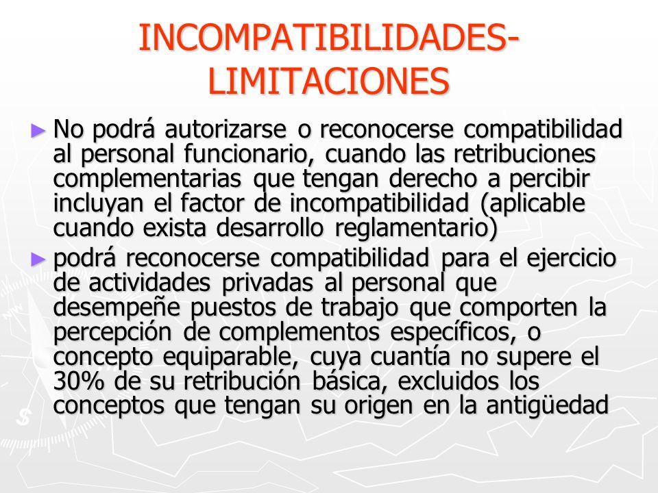 INCOMPATIBILIDADES- LIMITACIONES No podrá autorizarse o reconocerse compatibilidad al personal funcionario, cuando las retribuciones complementarias q