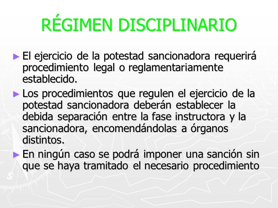 RÉGIMEN DISCIPLINARIO El ejercicio de la potestad sancionadora requerirá procedimiento legal o reglamentariamente establecido. El ejercicio de la pote