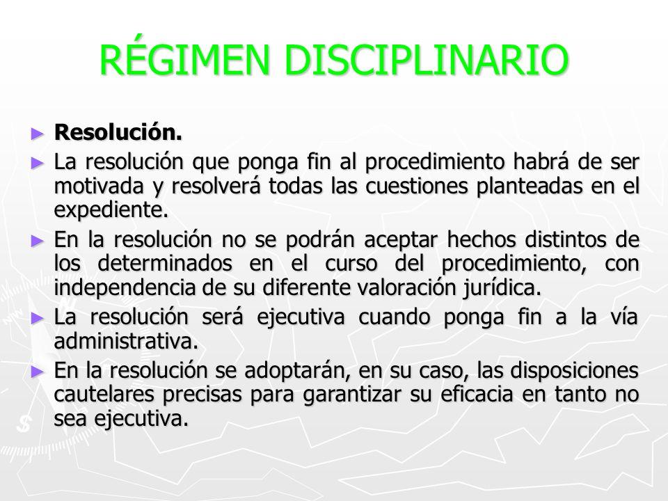 RÉGIMEN DISCIPLINARIO Resolución. Resolución. La resolución que ponga fin al procedimiento habrá de ser motivada y resolverá todas las cuestiones plan