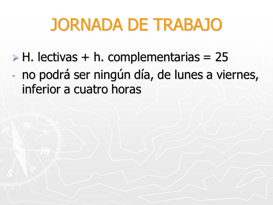 JORNADA DE TRABAJO H. lectivas + h. complementarias = 25 H. lectivas + h. complementarias = 25 - no podrá ser ningún día, de lunes a viernes, inferior