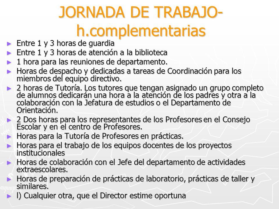 JORNADA DE TRABAJO- h.complementarias Entre 1 y 3 horas de guardia Entre 1 y 3 horas de guardia Entre 1 y 3 horas de atención a la biblioteca Entre 1