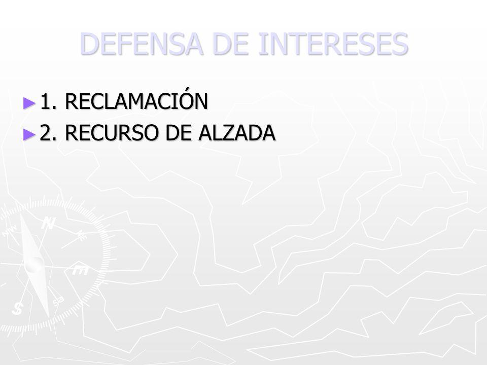 DEFENSA DE INTERESES 1. RECLAMACIÓN 1. RECLAMACIÓN 2. RECURSO DE ALZADA 2. RECURSO DE ALZADA