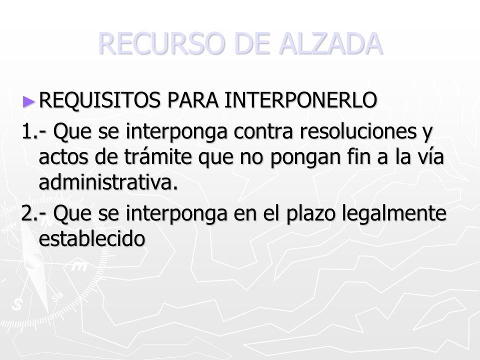 RECURSO DE ALZADA REQUISITOS PARA INTERPONERLO REQUISITOS PARA INTERPONERLO 1.- Que se interponga contra resoluciones y actos de trámite que no pongan