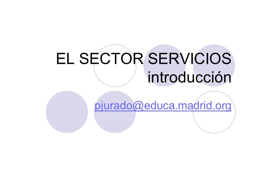 EL SECTOR SERVICIOS introducción pjurado@educa.madrid.org