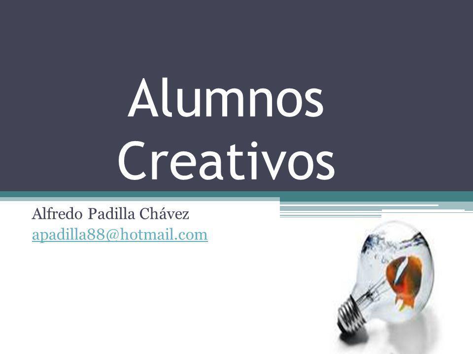 Alumnos Creativos Alfredo Padilla Chávez apadilla88@hotmail.com