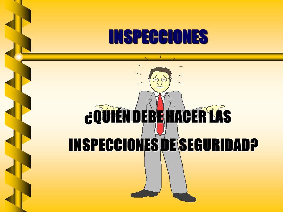 INSPECCIONES METODOS DE INSPECCIONES: b ACTIVIDAD CONTINUA b MANTENIMIENTO PREVENTIVO