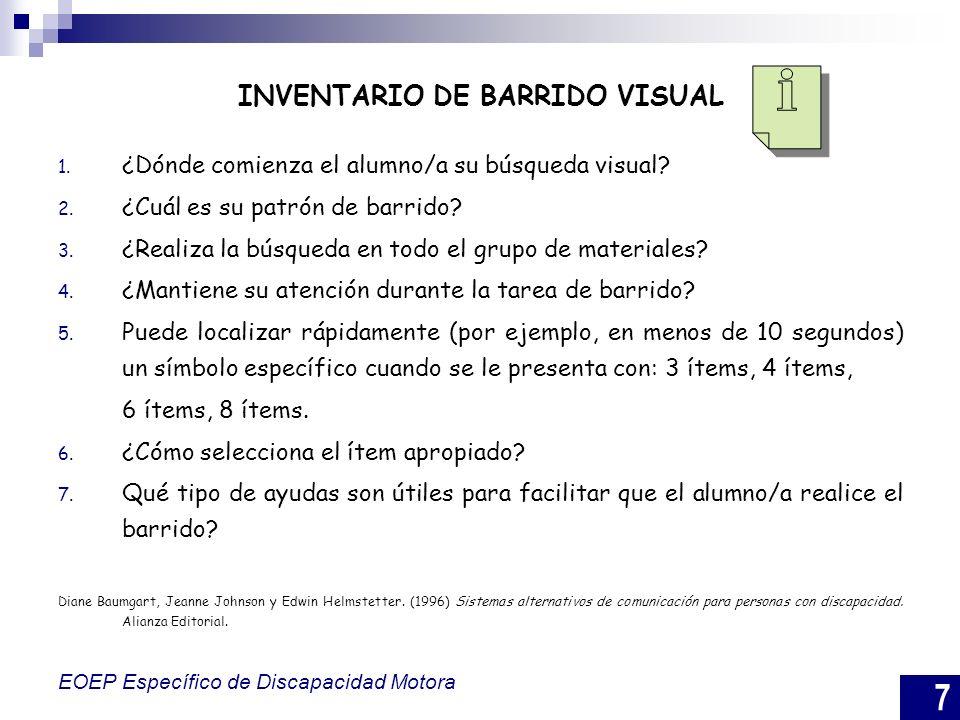 7 EOEP Específico de Discapacidad Motora INVENTARIO DE BARRIDO VISUAL 1. ¿Dónde comienza el alumno/a su búsqueda visual? 2. ¿Cuál es su patrón de barr