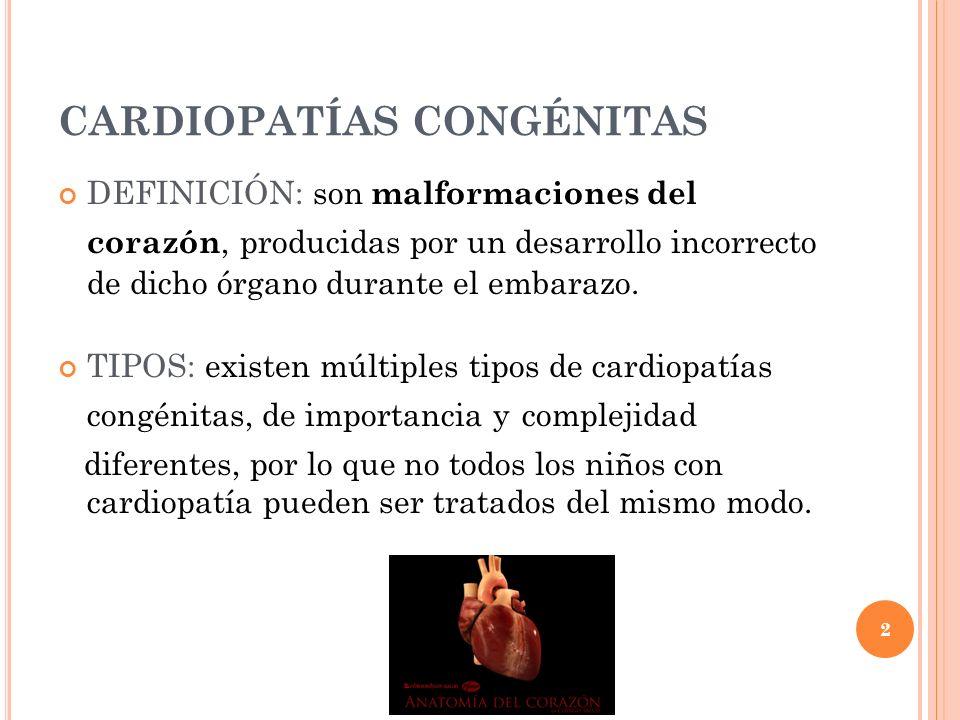 2 CARDIOPATÍAS CONGÉNITAS DEFINICIÓN: son malformaciones del corazón, producidas por un desarrollo incorrecto de dicho órgano durante el embarazo.