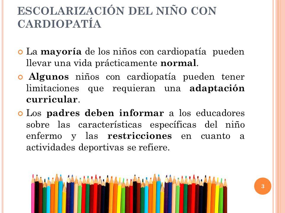 3 ESCOLARIZACIÓN DEL NIÑO CON CARDIOPATÍA La mayoría de los niños con cardiopatía pueden llevar una vida prácticamente normal.