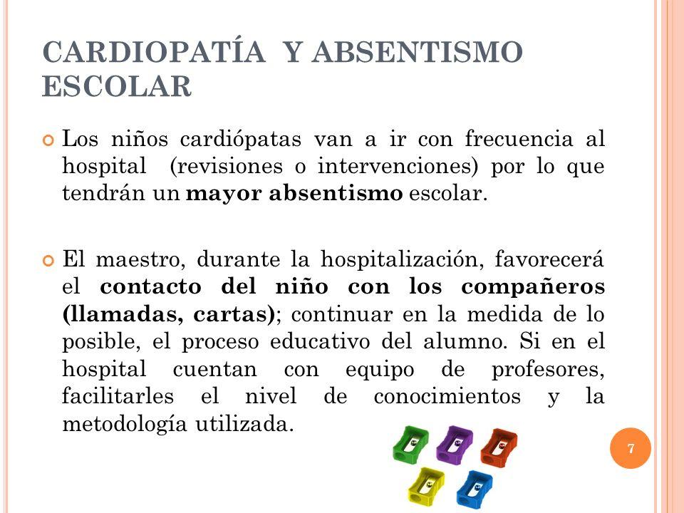 7 CARDIOPATÍA Y ABSENTISMO ESCOLAR Los niños cardiópatas van a ir con frecuencia al hospital (revisiones o intervenciones) por lo que tendrán un mayor absentismo escolar.