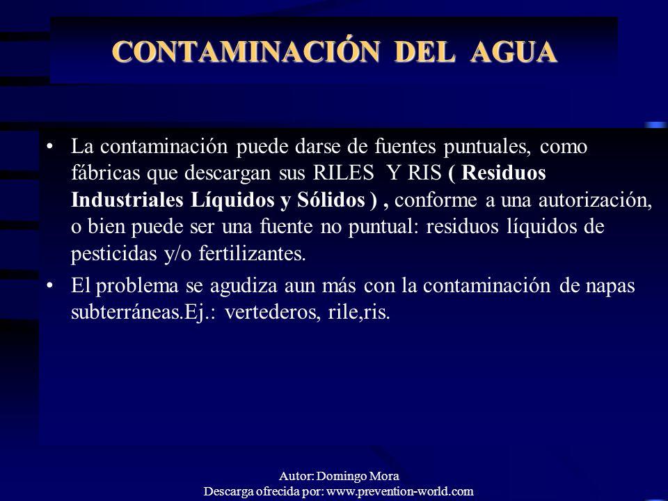 Autor: Domingo Mora Descarga ofrecida por: www.prevention-world.com CONTAMINACIÓN DEL AGUA La contaminación puede darse de fuentes puntuales, como fáb