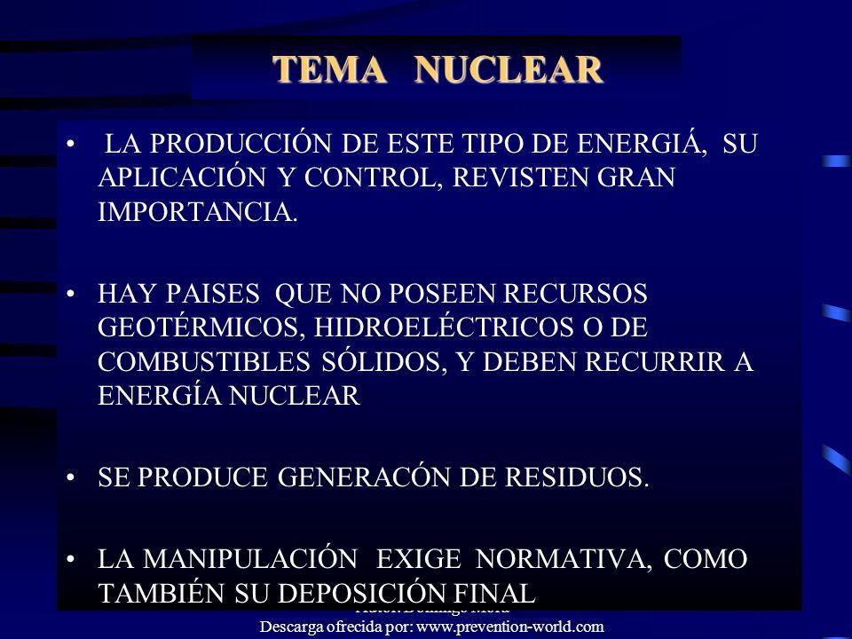 Autor: Domingo Mora Descarga ofrecida por: www.prevention-world.com TEMA NUCLEAR LA PRODUCCIÓN DE ESTE TIPO DE ENERGIÁ, SU APLICACIÓN Y CONTROL, REVIS