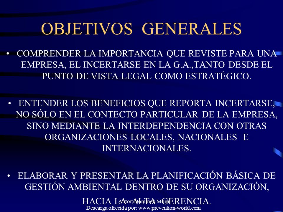Autor: Domingo Mora Descarga ofrecida por: www.prevention-world.com OBJETIVOS GENERALES COMPRENDER LA IMPORTANCIA QUE REVISTE PARA UNA EMPRESA, EL INC