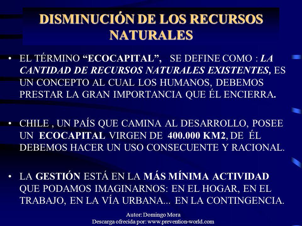 Autor: Domingo Mora Descarga ofrecida por: www.prevention-world.com DISMINUCIÓN DE LOS RECURSOS NATURALES EL TÉRMINO ECOCAPITAL, SE DEFINE COMO : LA C