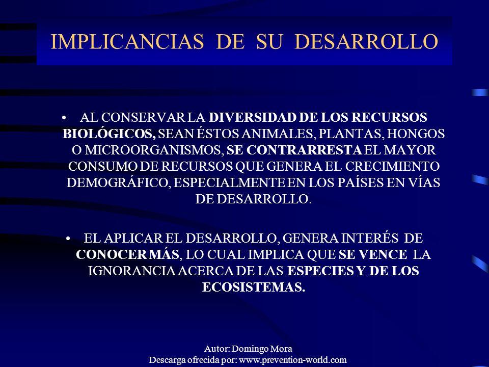 Autor: Domingo Mora Descarga ofrecida por: www.prevention-world.com IMPLICANCIAS DE SU DESARROLLO AL CONSERVAR LA DIVERSIDAD DE LOS RECURSOS BIOLÓGICO