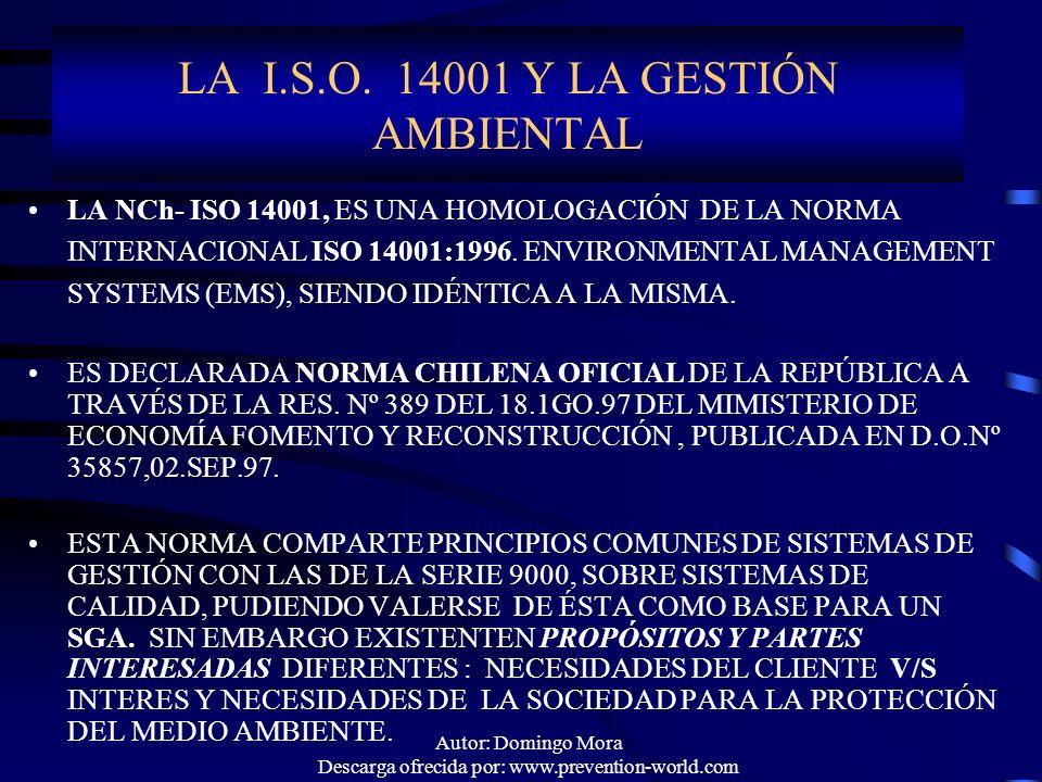 Autor: Domingo Mora Descarga ofrecida por: www.prevention-world.com LA I.S.O. 14001 Y LA GESTIÓN AMBIENTAL LA NCh- ISO 14001, ES UNA HOMOLOGACIÓN DE L