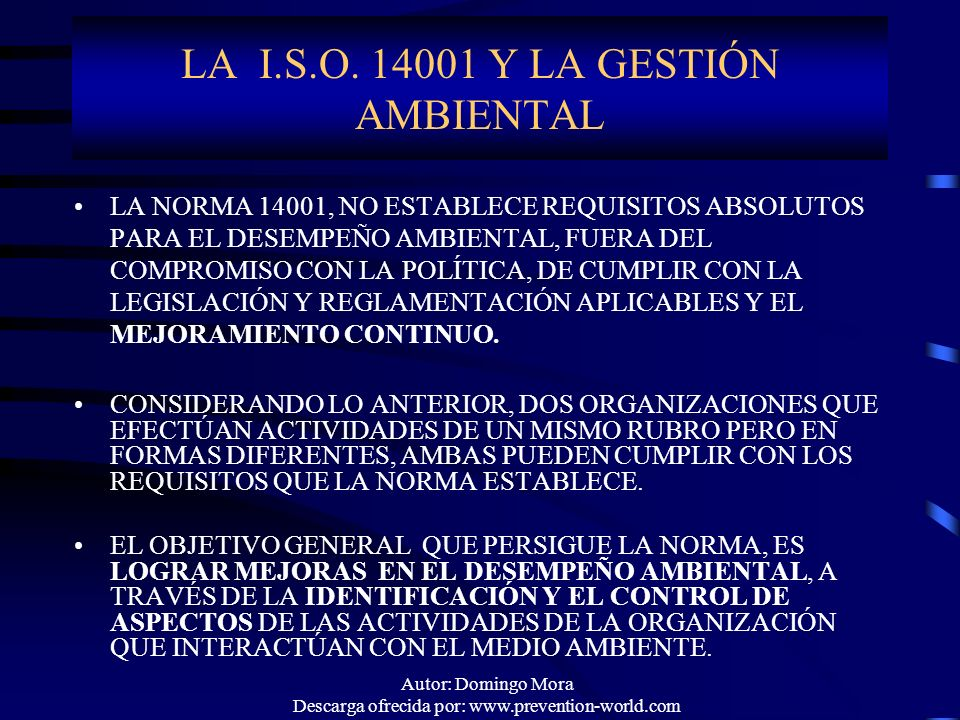 Autor: Domingo Mora Descarga ofrecida por: www.prevention-world.com LA I.S.O. 14001 Y LA GESTIÓN AMBIENTAL LA NORMA 14001, NO ESTABLECE REQUISITOS ABS