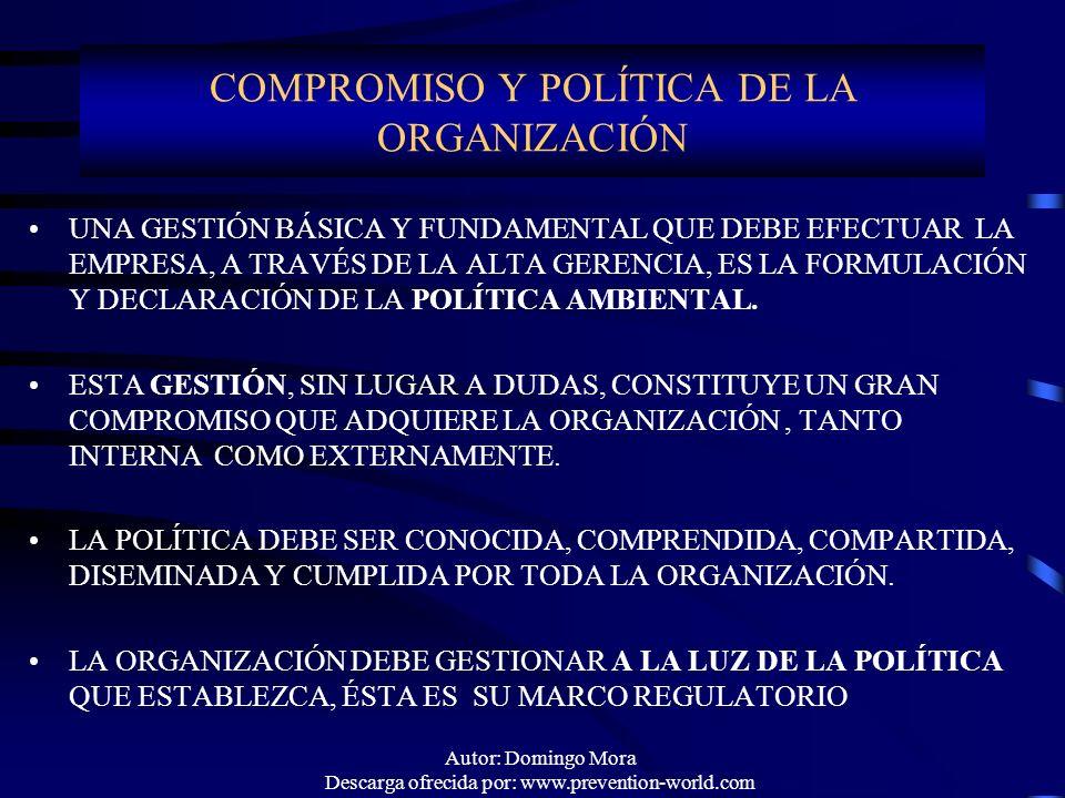 Autor: Domingo Mora Descarga ofrecida por: www.prevention-world.com COMPROMISO Y POLÍTICA DE LA ORGANIZACIÓN UNA GESTIÓN BÁSICA Y FUNDAMENTAL QUE DEBE