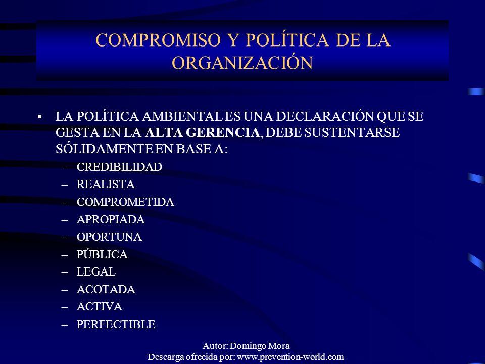 Autor: Domingo Mora Descarga ofrecida por: www.prevention-world.com LA POLÍTICA AMBIENTAL ES UNA DECLARACIÓN QUE SE GESTA EN LA ALTA GERENCIA, DEBE SU