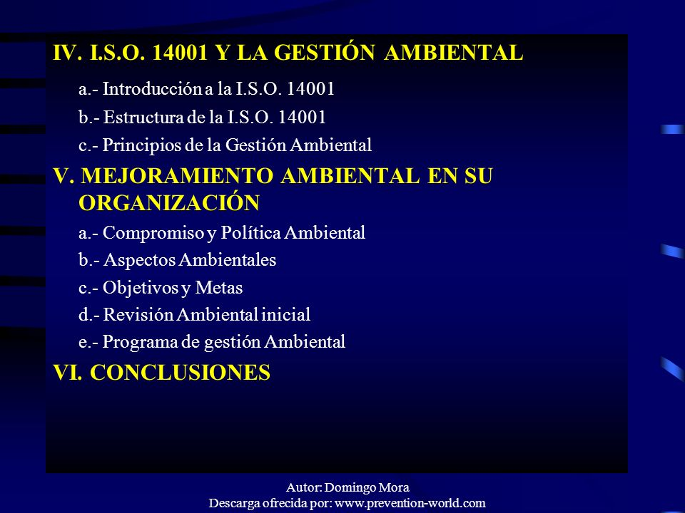 Autor: Domingo Mora Descarga ofrecida por: www.prevention-world.com IV. I.S.O. 14001 Y LA GESTIÓN AMBIENTAL a.- Introducción a la I.S.O. 14001 b.- Est