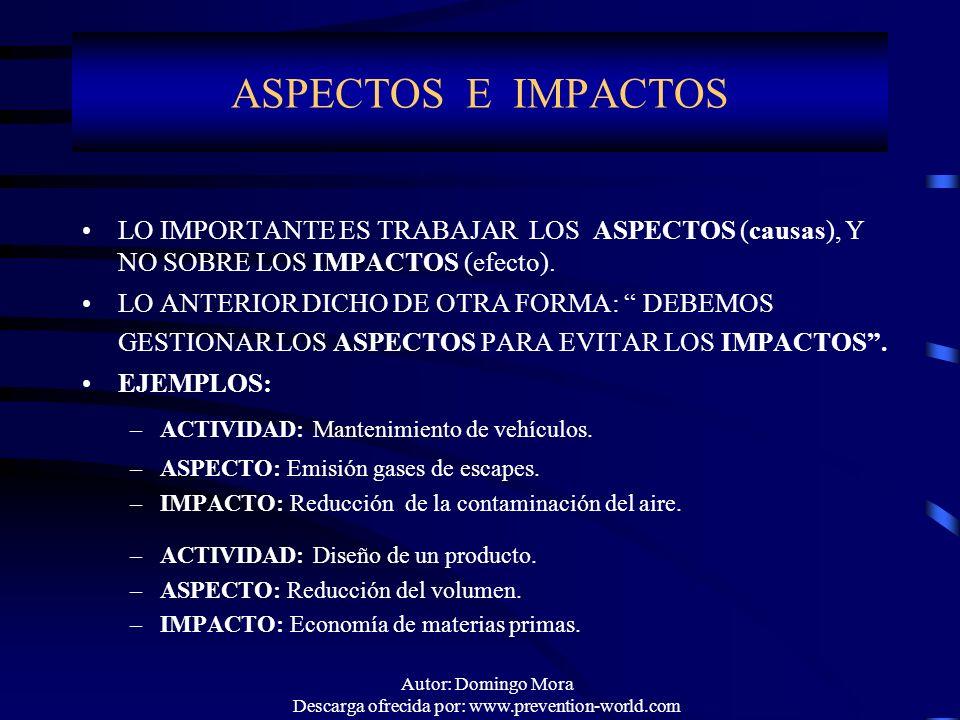 Autor: Domingo Mora Descarga ofrecida por: www.prevention-world.com LO IMPORTANTE ES TRABAJAR LOS ASPECTOS (causas), Y NO SOBRE LOS IMPACTOS (efecto).